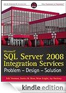 Microsoft SQL Server 2008 Integration Services: Problem, Design, Solution [Edizione Kindle]