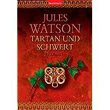 """Tartan und Schwert: Historischer Romanvon """"Jules Watson"""""""