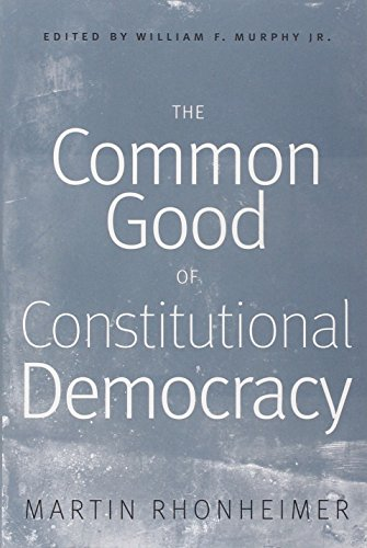The Common Good of Constitutional Democracy: Essays in Political Philosophy and on Catholic Social Teaching