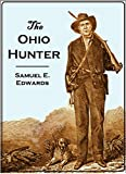 The Ohio Hunter:  Or, A Brief Sketch of the Frontier  Life of Samuel E  Edwards,  the Great Bear and Deer  Hunter of the State of Ohio