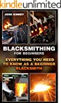 Blacksmithing For Beginners: Everythi...