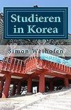 Studieren in Korea: Erfahrungsbericht zum Studium in Sdkorea (German Edition)