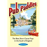 Pub Paddles - The Best Short Canoe Trips in the South of Englandby Peter Knowles