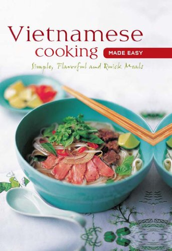 Vietnamese Cooking made Easy: Simple, Flavorful and Quick Meals (Learn to Cook Series)