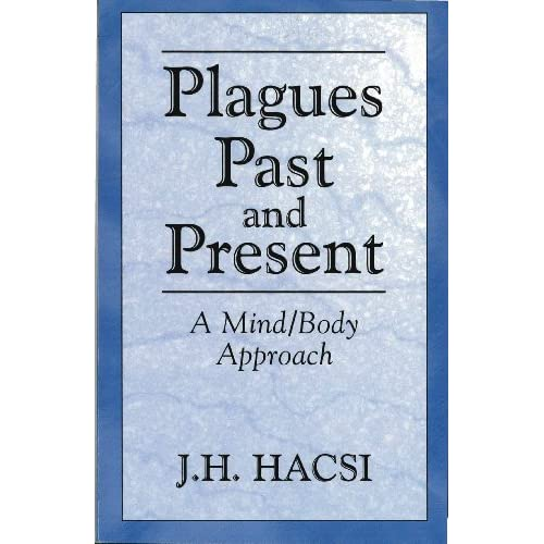 Plagues Past and Present: A Mind/Body Approach J. H. Hacsi