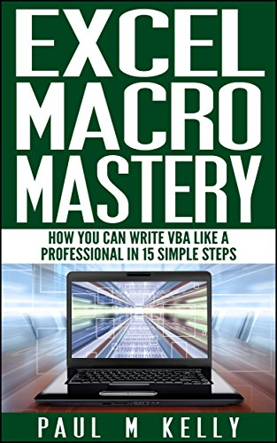 Excel Macro Mastery - How You Can Write VBA Like a Professional in 15 Simple Steps, by Paul Kelly