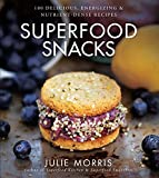 Superfood Snacks: 100 Delicious, Energizing & Nutrient-Dense Recipes (Superfood Series)