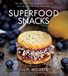 Superfood Snacks: 100 Delicious, Ener...