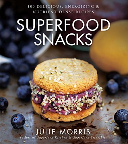 Superfood Snacks: 100 Delicious, Energizing & Nutrient-Dense Recipes (Superfood Series) by Julie Morris