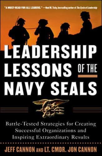 Leadership Lessons of the Navy SEALS: Battle-Tested Strategies for Creating Successful Organizations and Inspiring Extraordinary Results, Cannon, Jeff; Cannon, Jon