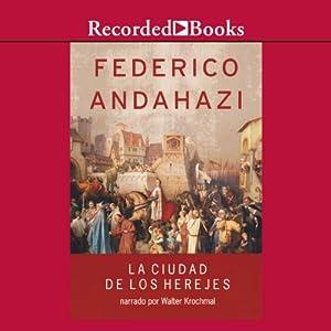 La ciudad de los herejes [The City of Heretics (Texto Completo)] Audiobook