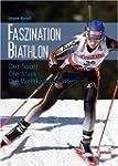 Faszination Biathlon: Der Sport - Die...