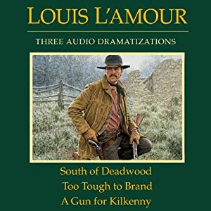 South of Deadwood - Too Tough to Brand - A Gun for Kilkenny (Dramatized) Audiobook