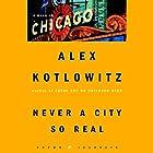 Never a City So Real: A Walk in Chicago Hörbuch von Alex Kotlowitz Gesprochen von: Scott Brick