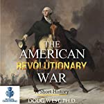 The American Revolutionary War: A Short History: 30 Minute Book Series 5 | Doug West