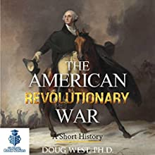 The American Revolutionary War: A Short History: 30 Minute Book Series 5 (       UNABRIDGED) by Doug West Narrated by Gregory Diehl