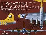 echange, troc Jackson Robert, Zoé Mellors - L'aviation de la Seconde Guerre mondiale : Evolution, armes, caractéristiques