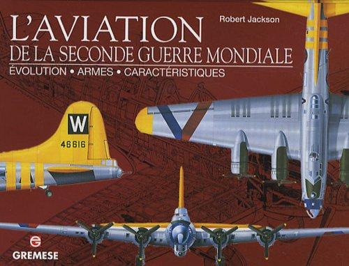 L'aviation de la Seconde Guerre mondiale : Evolution, armes, caractéristiques