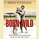 Born Wild Audiobook by Tony Fitzjohn Narrated by John Telfer