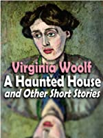 'A Haunted House' and Other Short Stories (23 complete stories by Virginia Woolf) (English Edition)