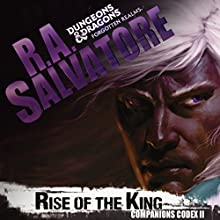 Rise of the King: Legend of Drizzt: Companions Codex, Book II (       UNABRIDGED) by R. A. Salvatore Narrated by Victor Bevine