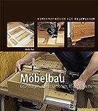 Möbelbau: Grundlagen, Konstruktionen, Tricks & Kniffe (Werkstattwissen für Holzwerker)