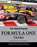 The Daily Telegraph Formula One Years: The Ultimate Season-by-season Celebration of Grand Prix Racing