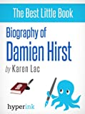 Damien Hirst: A Biography