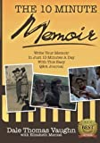 img - for The 10-Minute Memoir: Write Your Memoir In Just 10 Minutes A Day With This Easy Q&A Journal (Volume 1) by Dale Thomas Vaughn (2014-12-13) book / textbook / text book