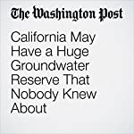 California May Have a Huge Groundwater Reserve That Nobody Knew About | Chris Mooney