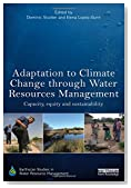 Adaptation to Climate Change through Water Resources Management: Capacity, Equity and Sustainability (Earthscan Studies in Water Resource Management)