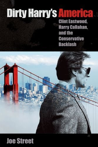 Dirty Harry's America: Clint Eastwood, Harry Callahan, and the Conservative Backlash