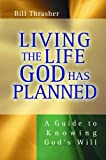 Living the Life God Has Planned: A Guide to Knowing God's Will (0802436994) by Thrasher, Bill