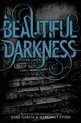 Beautiful Darkness (Beautiful Creatures) by Kami Garcia