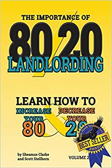 80/20 Landlording: Learn How To Increase Your 80% & Decrease Your 20% (Volume 2)