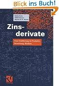 Zinsderivate: Eine Einführung in Produkte, Bewertung, Risiken (German Edition)
