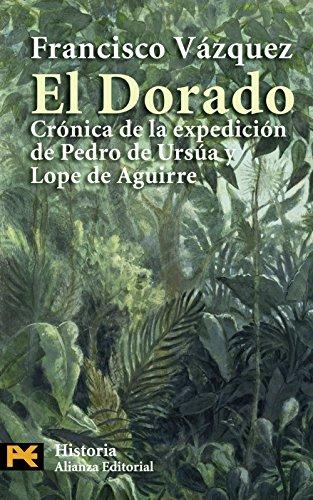 El Dorado: Crónica de la expedición de Pedro de Ursua y Lope de Aguirre (El Libro De Bolsillo - Historia)