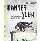 """M�nneryoga: Das Powerprogramm f�r K�rper, Geist und Seelevon """"Dirk Bennewitz"""""""
