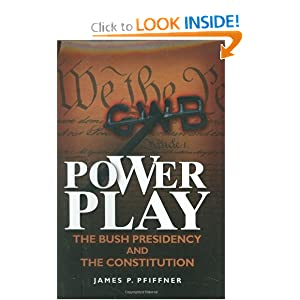 Power Play: The Bush Presidency and the Constitution James P. Pfiffner