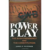 Power Play: The Bush Presidency and the Constitution ~ James P. Pfiffner