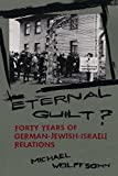 img - for Eternal Guilt?: Forty Years of German-Jewish-Israeli Relations by Michael Wolffsohn (1993-04-15) book / textbook / text book