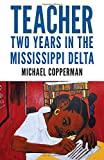 "Michael Copperman, ""Teacher: Two Years in the Mississippi Delta"" (U. Press of Mississippi, 2016)"