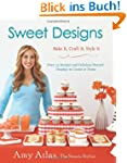 Sweet Designs: Bake It, Craft It, Sty...