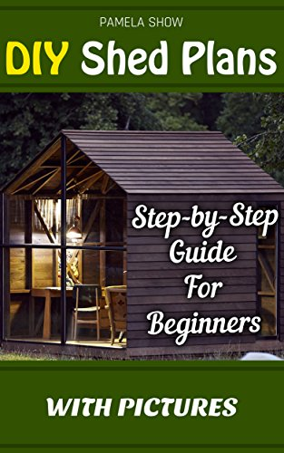 Free Kindle Book : DIY Shed Plans: Step-by-Step Guide For Beginners With Pictures: (Woodworking Basics, DIY Shed, Woodworking Projects, Chicken Coop Plans, Shed Plans, Woodworking ... DIY Sheds, Chicken Coop Designs Book 1)