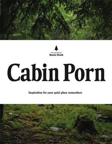 Cabin Porn ISBN-13 9780316378215