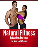 Natural Fitness: Natural Body Weight Exercises for Men and Women (Animal Kingdom Workouts)