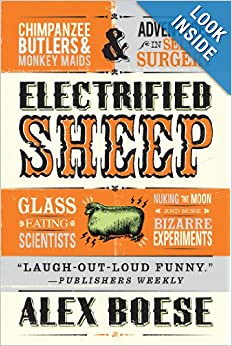 Electrified Sheep: Glass-Eating Scientists, Nuking the Moon, and More Bizarre Experiments ebook