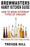 img - for Brewmasters Handy Kitchen Guide: How to Brew Different Types of Vinegar; Malt, Balsamic, Rice, Cider Vinegar and More... (Volume 3) book / textbook / text book