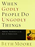 Beth Moore When Godly People Do Ungodly Things: Arming Yourself in the Age of Seduction (Member Book)