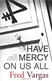 Have Mercy on Us All: A Novel (Chief Inspector Adamsberg Mysteries) (0743284011) by Fred Vargas